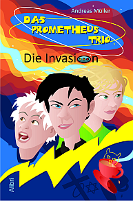 Das Prometheus Trio: Die Invasion