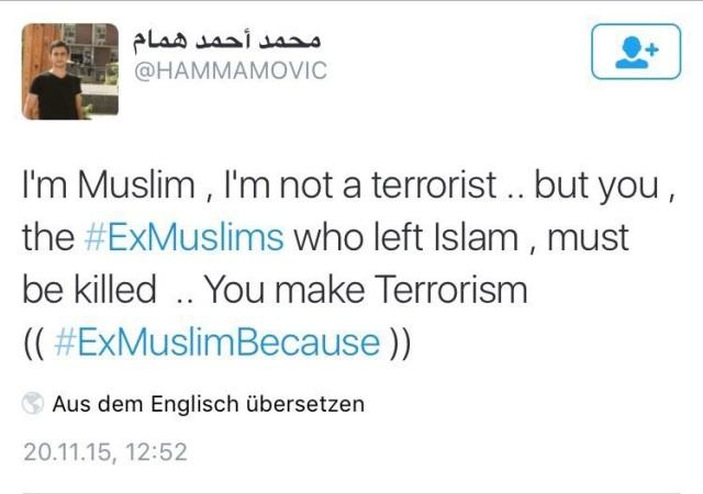 """""""Ich bin ein Muslim, ich bin kein Terrorist. Aber ihr, die Ex-Muslime, die den Islam verlassen haben, müsst getötet werden. Ihr macht Terrorismus."""""""