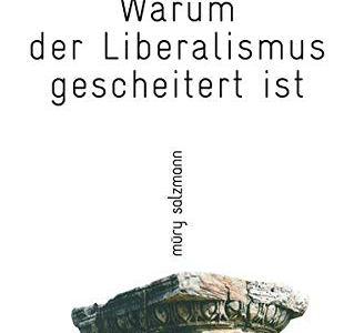 Patrick J. Jeneen: Warum der Liberalismus gescheitert ist. 2019. Verlag: Muery Salzmann.
